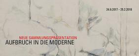 Aufbruch in die Moderne. Neue Sammlungspräsentation