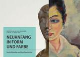 NEUANFANG IN FORM UND FARBE / Sechs Künstler des 20. Jahrhunderts und ihre Geschichte